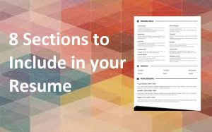 8 Sections to Include in your Resume and How to Write them