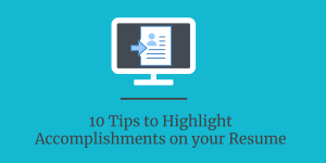 10 Tips to Highlight your Resume Accomplishments