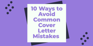 10 Ways to Avoid Common Cover Letter Mistakes
