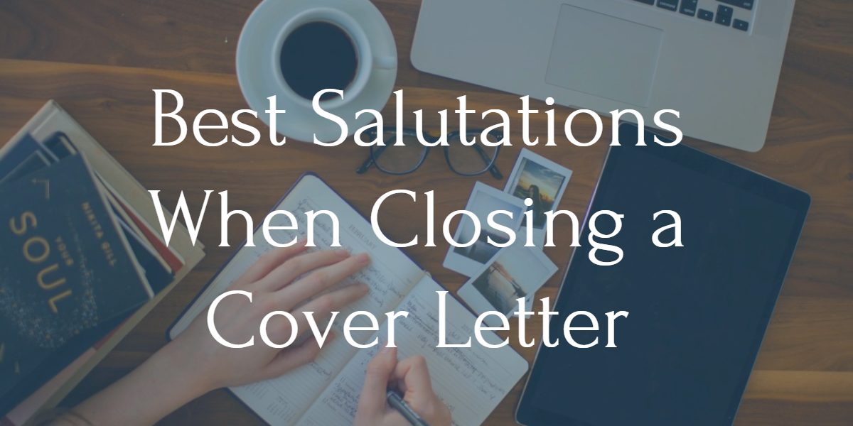 Best Cover Letter Closing Salutations Tips Examples
