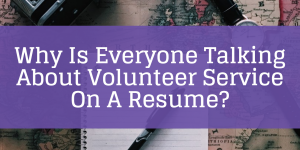 How to Add Volunteer Service On A Resume?