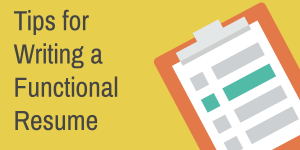Tips for Writing a Functional Resume