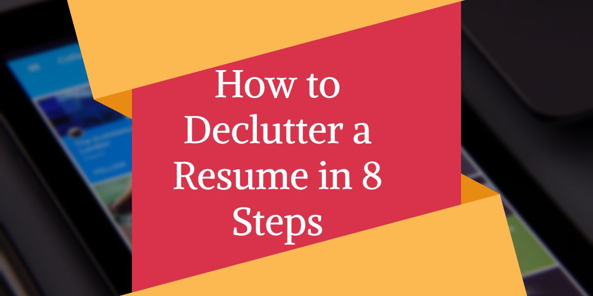 How to Declutter a Resume in 10 Steps