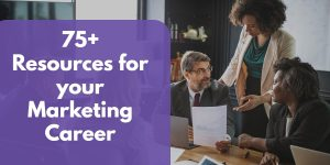 75+ Marketing Resources for your Career