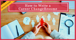 Writing a Career Change Resume [Detailed Guide]