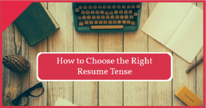 Which Tense to Use in Resume: Past or Present?